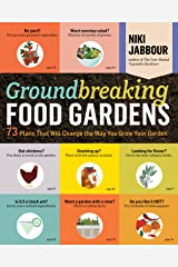 Groundbreaking Food Gardens: 73 Plans That Will Change the Way You Grow Your Garden Kindle Edition