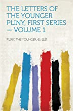 The Letters of the Younger Pliny, First Series — Volume 1