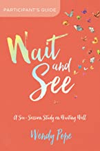 Wait and See Participant's Guide: A Six-Session Study on Waiting Well