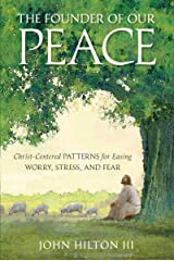 The Founder of Our Peace: Christ-Centered Patterns for Easing Worry, Stress, and Fear Kindle Edition