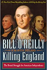 Killing England: The Brutal Struggle for American Independence (Bill O'Reilly's Killing Series) Kindle Edition