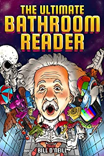 The Ultimate Bathroom Reader: Interesting Stories, Fun Facts and Just Crazy Weird Stuff to Keep You Entertained on the Cra...