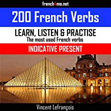 Learn, Listen & Practice - The Most Used French Verbs: Indicative Present (English Edition): 200 French Verbs