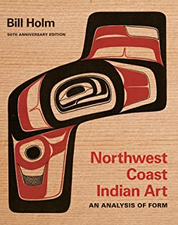 Northwest Coast Indian Art: An Analysis of Form, 50th Anniversary Edition (Native Art of the Pacific Northwest: A Bill Holm Center)