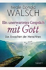 Ein unerwartetes Gespräch mit Gott: Das Erwachen der Menschheit (German Edition) Format Kindle