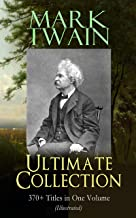 MARK TWAIN Ultimate Collection: 370+ Titles in One Volume (Illustrated): The Adventures of Tom Sawyer & Huckleberry Finn, The Prince and the Pauper, The ... Innocents Abroad, Life on the Mississippi…