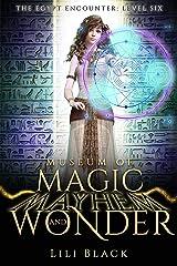 The Egypt Encounter: Level Six (Museum of Magic, Mayhem, and Wonder Book 6) Kindle Edition
