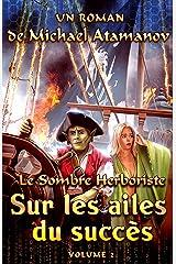 Sur les ailes du succès (Le Sombre Herboriste Volume 2): Série LitRPG Format Kindle