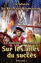 Sur les ailes du succès (Le Sombre Herboriste Volume 2): Série LitRPG