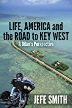 LIFE, AMERICA and the ROAD to KEY WEST A Biker's Perspective