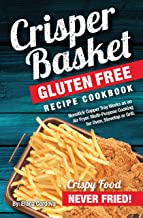 Crisper Basket® Gluten Free Recipe Cookbook: Nonstick Copper Tray Works as an Air Fryer. Multi-Purpose Cooking for Oven, Stovetop or Grill. (Crispy Healthy Cooking Book 1)