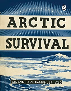 Arctic Survival (Air Ministry Survival Guide Book 1)