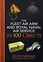 The Fleet Air Arm and Royal Naval Air Service in 100 Objects (English Edition)