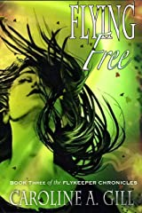 Flying Free: Book Three of the Flykeeper Chronicles Kindle Edition