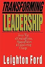 Transforming Leadership: Jesus' Way of Creating Vision, Shaping Values  Empowering Change