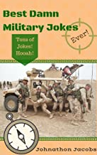 Jokes: Best Damn Military Jokes Ever!: Jokes Free, Jokes for Adults, Jokes 2016, Funny Jokes (Jokes, Jokes for Adults, best jokes 2016, best jokes, jokes 2016 Book 10)