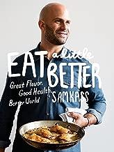 Eat a Little Better: Great Flavor, Good Health, Better World: A Cookbook