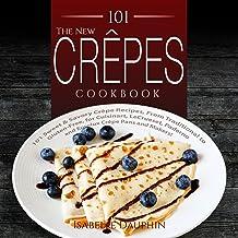表紙: The New Crepes Cookbook: 101 Sweet & Savory Crepe Recipes, From Traditional to Gluten-Free, for Cuisinart, LeCrueset, Paderno and Eurolux Crepe Pans and ... and Crepe Makers Book 1) (English Edition) | Isabelle Dauphin