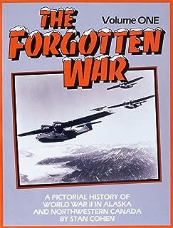 Forgotten War: A Pictorial History of World War II in Alaska and Northwestern Canada
