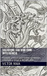 Solucione sua vida com inteligência: Fórmulas práticas para resolver problemas complexos e tomar a decisão certa (Portuguese Edition)