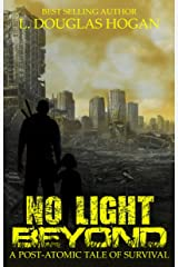 No Light Beyond: A Post-Atomic Tale of Survival Kindle Edition