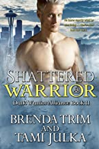 Shattered Warrior: (Dark Warrior Alliance Book 11)