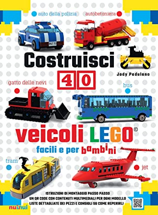 Costruisci 40 veicoli Lego® facili e per bambini. Ediz. a colori