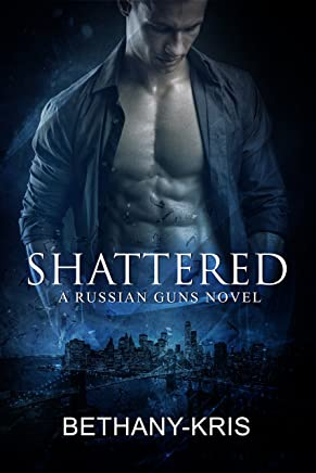 Shattered: A Russian Guns Novel (The Russian Guns Book 5)