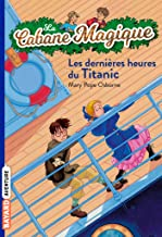 La cabane magique, Tome 16: Les dernières heures sur le Titanic (French Edition)