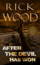 After the Devil Has Won: A Post Apocalyptic Thriller (Cia Rose Book 1)
