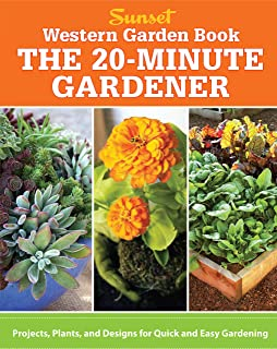 Western Garden Book: The 20-Minute Gardener: Projects, Plants and Designs for Quick & Easy Gardening (Sunset Western Garden Book (Paper))