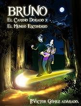 Bruno el camino dorado y el Mundo escondido (La Saga de Bruno nº 1) (Spanish Edition)