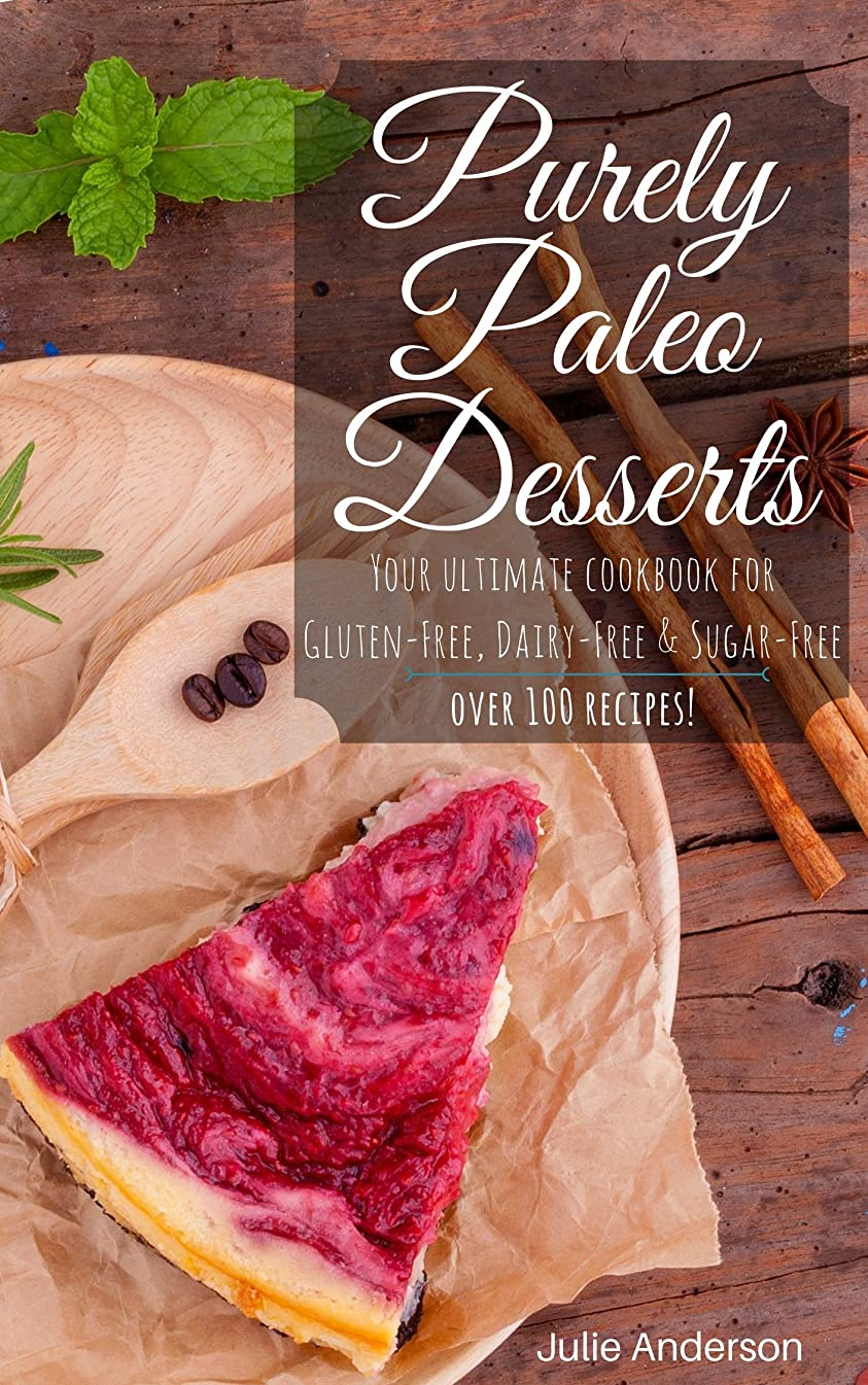 Purely Paleo Desserts: Your Ultimate Cookbook for Gluten-Free, Dairy-Free & Sugar Free! Over 100 Recipes! (English Edition)