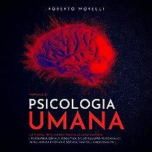 Manuale di Psicologia Umana: La storia, i miti, i grandi nomi e le loro scoperte