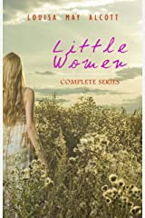Little Women: Complete Series – 4 Novels in One Edition: Little Women, Good Wives, Little Men and Jo's Boys Kindle Edition