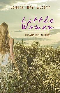 Little Women: Complete Series – 4 Novels in One Edition: Little Women, Good Wives, Little Men and Jo's Boys