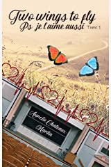 Two wings to fly; PS: je l'aime aussi: Tome 1 Format Kindle