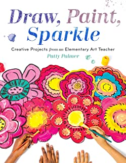 Draw, Paint, Sparkle: Creative Projects from an Elementary Art Teacher