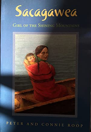 Sacagawea: Girl of the Shining Mountains by Peter and Connie Roop (2008-08-01)