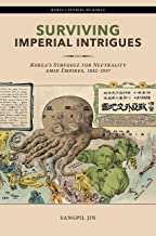 Surviving Imperial Intrigues: Korea's Struggle for Neutrality amid Empires, 1882–1907 (Hawai'i Studies on Korea) (English ...