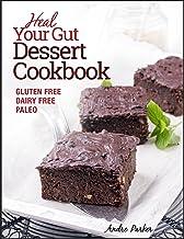 Heal Your Gut, Dessert Cookbook: Gluten Free, Dairy Free, Paleo, Clean Eating, Healthy Desserts
