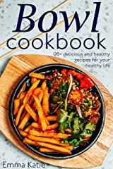 Bowl cookbook: 120+ delicious and healthy recipes for your healthy life Kindle Edition
