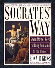 Socrates' Way: Seven Keys to Using Your Mind to the Utmost