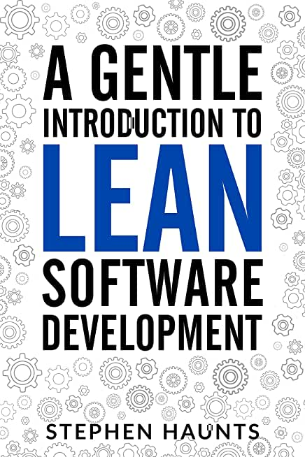A Gentle Introduction to Lean Software Development (Lean Software Development, Agile Software Development, Kanban, Lean Software Architecture, Lean Software Strategies, Poppendieck) (English Edition)