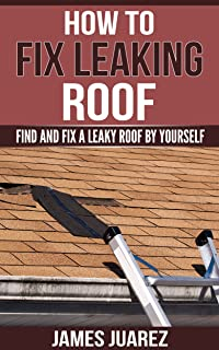 How To Fix Leaking Roof: Find And Fix a Leaky Roof By Yourself