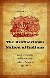 The Brothertown Nation of Indians: Land Ownership and Nationalism in Early America, 1740-1840