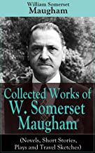 Collected Works of W. Somerset Maugham (Novels, Short Stories, Plays and Travel Sketches): A Collection of 33 works by the prolific British writer, author ... Moon and the Sixpence