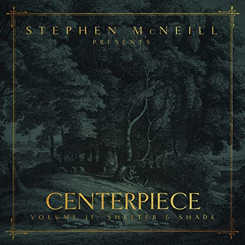 Stephen McNeill - Centerpiece, Vol. II: Shelter and Shade (2019)