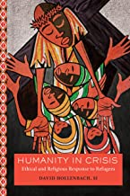 Humanity in Crisis: Ethical and Religious Response to Refugees (Moral Traditions series)