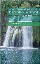 Wing Chun Martial Arts Principles & Techniques (English Edition)